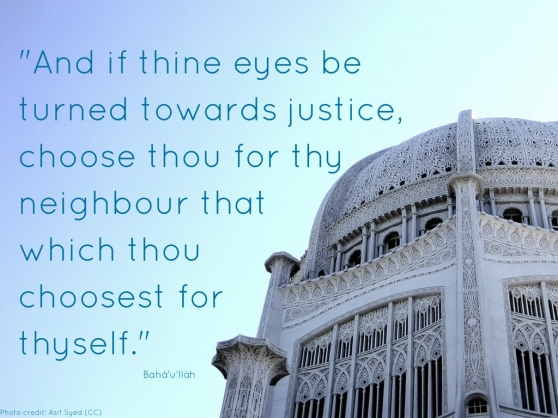 -And if thine eyes be turned towards justice, choose thou for thy neighbour that which thou choosest for thyself.-NEW.jpg