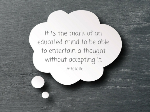 It is the mark of an educated mind to be able to entertain a thought without accepting it..jpg