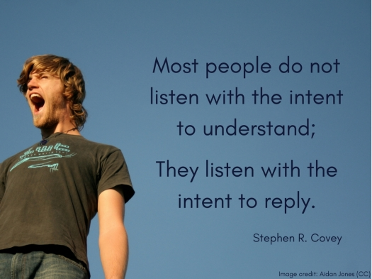 -Most people do not listen with the intent to understand; they listen with the intent to reply.- --Stephen R. Covey (1).jpg
