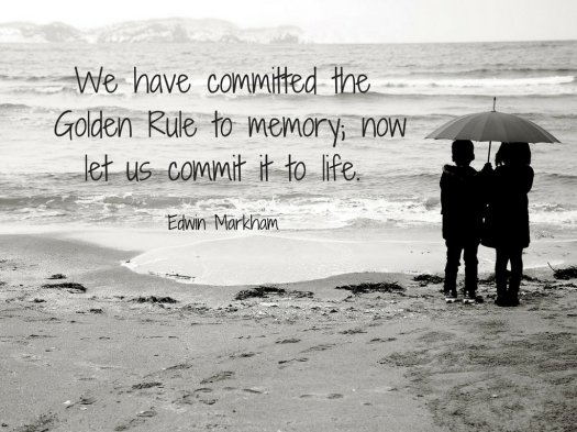 We have committed the Golden Rule to memory; now let us commit it to life..jpg