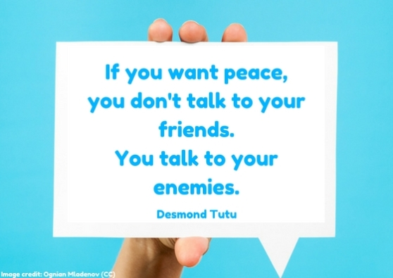 If you want peace, you don't talk to your friends. You talk to your enemies.jpg