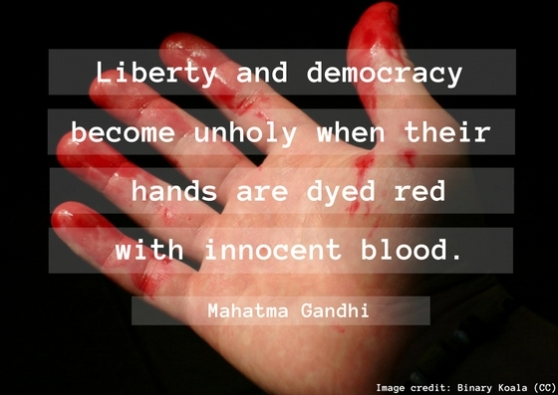 Liberty and democracy become unholy when their hands are dyed red with innocent blood..jpg