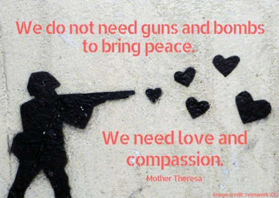 We do not need guns and bombs to bring peace. We need love and compassion.jpg