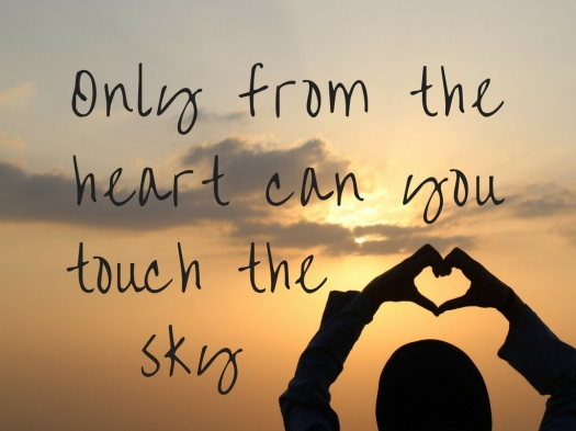 Only from the heart can you touch the sky.jpg